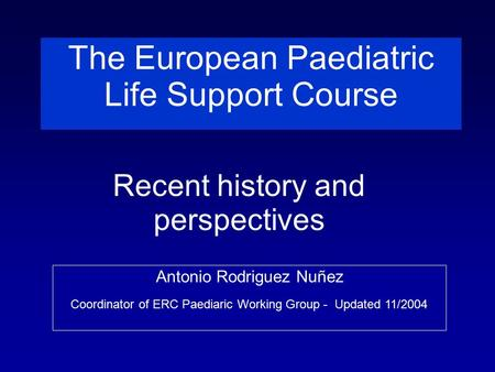 impact of the european paediatric life support course European resuscitation council guidelines for resuscitation 2015: section 6 paediatric life support ian k maconochie a ⁎ , robert bingham b , christoph eich c , jesús lópez-herce d ,  are beyond the remit of these guidelines but are taught in paediatric life support courses.