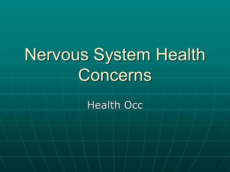 Nervous System Health Concerns Health Occ. Concussion Etiology Etiology Injury to the brain caused by an impact with an objectInjury to the brain caused.