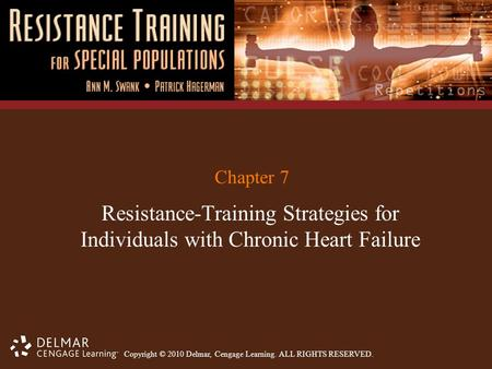 Copyright © 2010 Delmar, Cengage Learning. ALL RIGHTS RESERVED. Chapter 7 Resistance-Training Strategies for Individuals with Chronic Heart Failure.