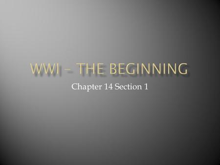 Chapter 14 Section 1  The roots of WWI date back to the 1860's.  1870, the Prussians had attacked and defeated France.  forced the French to give.