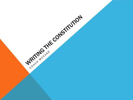 WRITING THE CONSTITUTION COACH MCCAGE. 1 The Philadelphia Convention of 1787 would be considered part of which era? A Colonial Era B Revolutionary Era.