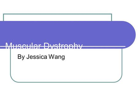 Muscular Dystrophy By Jessica Wang. Muscular Dystrophy Muscular dystrophy (MD) is a group of muscle diseases that can be passed from family member to.