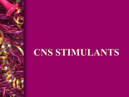 CNS STIMULANTS. l PSYCHOMOTOR STIMULANTS l CAUSE EXCITEMENT & EUPHORIA l INCREASE MOTOR ACTIVITY l PSYCHOTOMIMETIC DRUGS l PROFOUND CHANGES IN THOUGHT.
