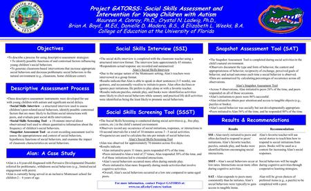A Project GATORSS: Social Skills Assessment and Intervention for Young Children with Autism Maureen A. Conroy, Ph.D., Crystal N. Ladwig, Ph.D., Brian A.