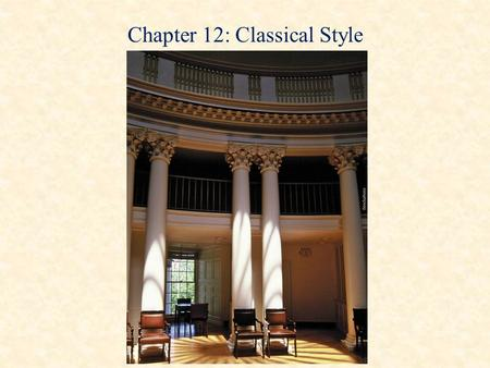 Chapter 12: Classical Style. The Classical Era (1750-1820) Musical proportion, balance, and formal correctness Emulation of the art of ancient Greece.