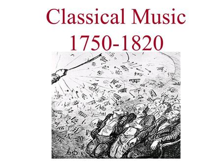 Classical Music 1750-1820. What makes music Classical? Dominance of the orchestra Clear and logical shape Balanced; symmetrical Homophonic Heroic themes.