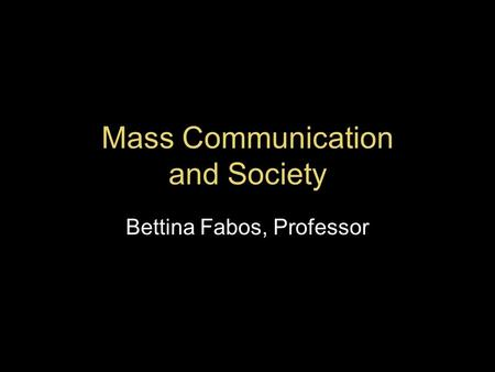 Mass Communication and Society Bettina Fabos, Professor.