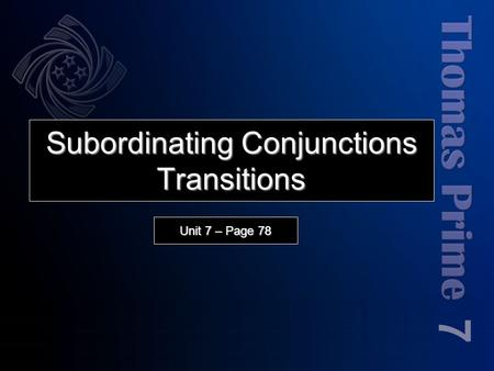 Subordinating Conjunctions Transitions 7 Unit 7 – Page 78.