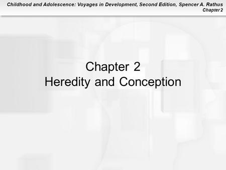 Childhood and Adolescence: Voyages in Development, Second Edition, Spencer A. Rathus Chapter 2 Chapter 2 Heredity and Conception.