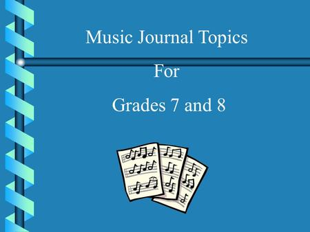 Music Journal Topics For Grades 7 and 8.