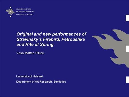 Original and new performances of Stravinsky's Firebird, Petroushka and Rite of Spring Vesa Matteo Piludu University of Helsinki Department of Art Research,