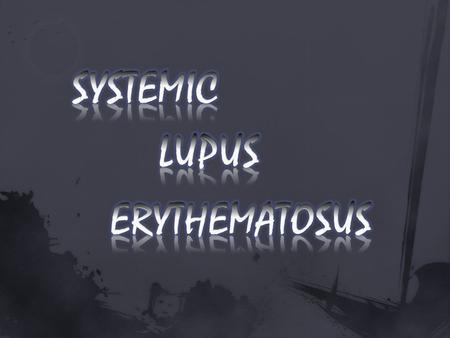 Systemic lupus erythematosus (SLE) is an autoimmune disease in which organs and cells undergo damage mediated by tissue- binding autoantibodies and immune.