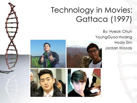 Technology in Movies: Gattaca (1997) By: Hyeok Chun YoungGyoo Hwang Hooly Sim Jordan Woods.