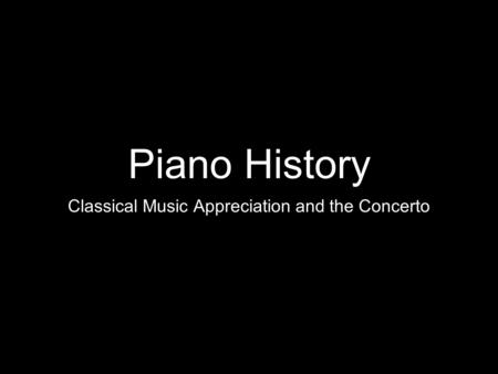 Piano History Classical Music Appreciation and the Concerto.