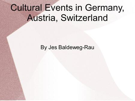 Cultural Events in Germany, Austria, Switzerland By Jes Baldeweg-Rau.