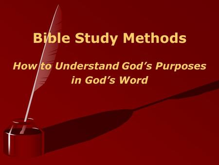 Bible Study Methods How to Understand God's Purposes in God's Word.
