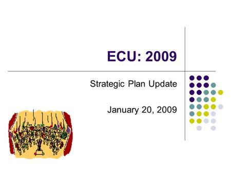 ECU: 2009 Strategic Plan Update January 20, 2009.
