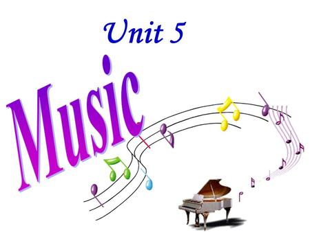 Unit 5 Without music, life is a journey through a desert. ----Pat Conroy Music is more than just sound. It is a way of thinking. When you listen to music,