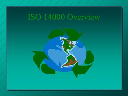 ISO 14000 Overview What is ISO 14000? n ISO 14000 is a series of environmental Management standards n The standards were designed to help companies -