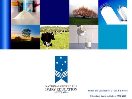 © Goulburn Ovens Institute of TAFE 2007 Written and Compiled by: D Foote & B Trewin.