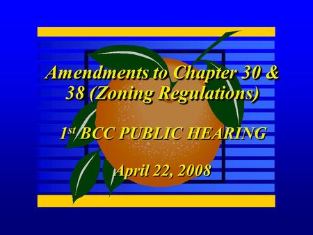 Amendments to Chapter 30 & 38 (Zoning Regulations) 1 st BCC PUBLIC HEARING April 22, 2008 Amendments to Chapter 30 & 38 (Zoning Regulations) 1 st BCC PUBLIC.