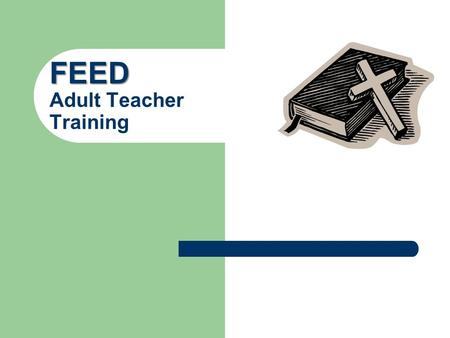 FEED FEED Adult Teacher Training. Materials Your Ministry Description Adult Teacher Training Packet.