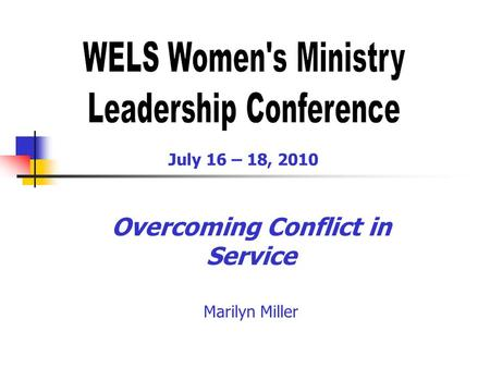 Overcoming Conflict in Service Marilyn Miller July 16 – 18, 2010.