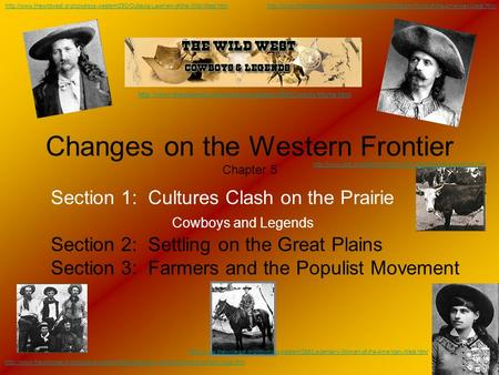Changes on the Western Frontier Chapter 5 Section 1: Cultures Clash on the Prairie Cowboys and Legends Section 2: Settling on the Great Plains Section.