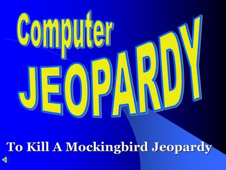 To Kill A Mockingbird Jeopardy Don't Forget... Contestants.
