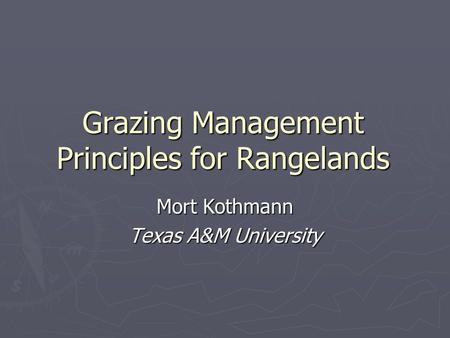 Grazing Management Principles for Rangelands Mort Kothmann Texas A&M University.