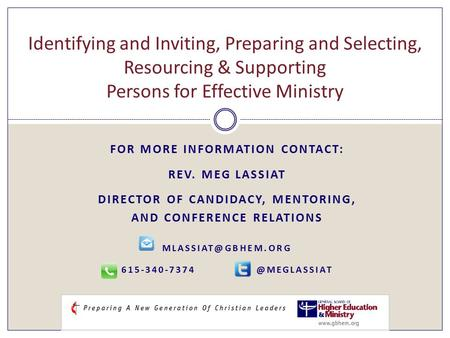 FOR MORE INFORMATION CONTACT: REV. MEG LASSIAT DIRECTOR OF CANDIDACY, MENTORING, AND CONFERENCE RELATIONS  Identifying.