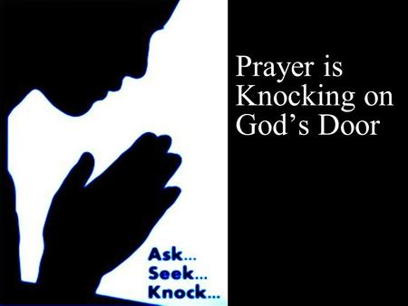 Prayer is Knocking on God's Door vv. Note: Any videos in this presentation will only play online. After you download the slideshow, you will need to also.