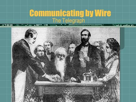 Communicating by Wire The Telegraph. Introduction  The electronic revolution in communications began in the 1800s with the invention and development.