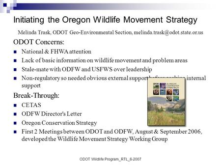 ODOT Wildlife Program_RTL_6-2007 Initiating the Oregon Wildlife Movement Strategy Melinda Trask, ODOT Geo-Environmental Section,