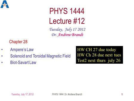 PHYS 1444 Lecture #12 Tuesday, July Dr. Andrew Brandt