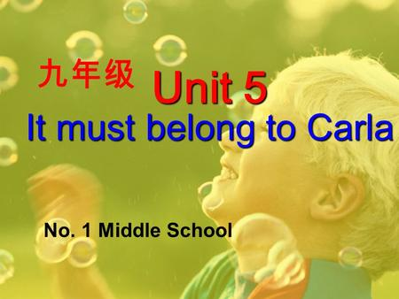 Unit 5 It must belong to Carla No. 1 Middle School 九年级.