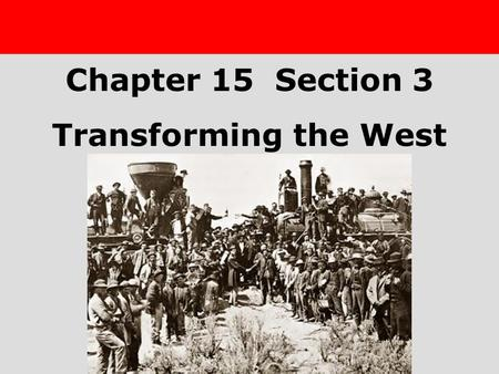 Chapter 25 Section 1 The Cold War BeginsTransforming the West Section 3 Chapter 15 Section 3 Transforming the West.