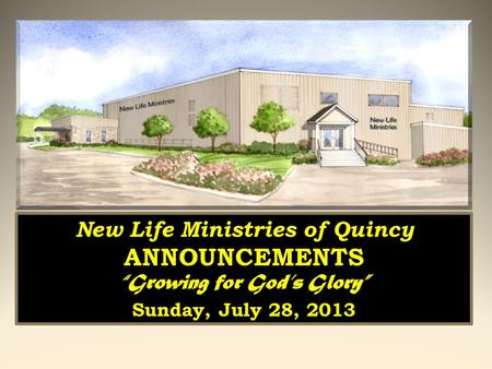 "New Life Ministries of Quincy ANNOUNCEMENTS ""Growing for God's Glory"" Sunday, March 24, 2013 New Life Ministries of Quincy ANNOUNCEMENTS ""Growing for God's."