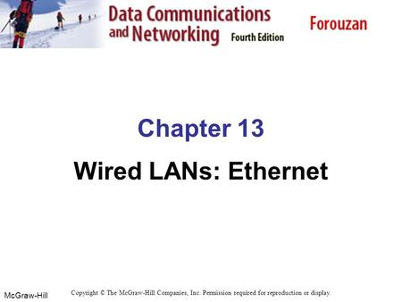 McGraw-Hill Chapter 13 Wired LANs: Ethernet Copyright © The McGraw-Hill Companies, Inc. Permission required for reproduction or display.