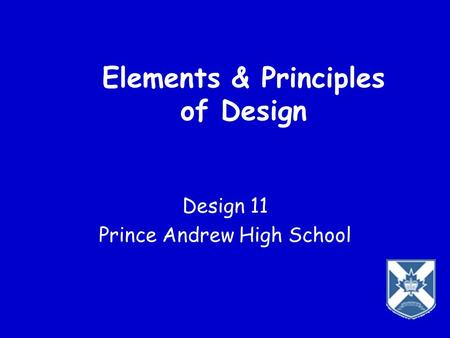 Elements & Principles of Design Design 11 Prince Andrew High School.