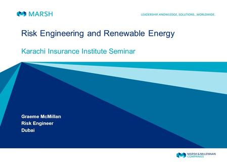 Risk Engineering and Renewable Energy Karachi Insurance Institute Seminar Graeme McMillan Risk Engineer Dubai.
