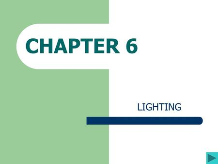 CHAPTER 6 LIGHTING. CHAPTER OBJECTIVES Explore the Properties of light; Understand the Traditions and Options for creative Lighting Design; Survey Equipment.