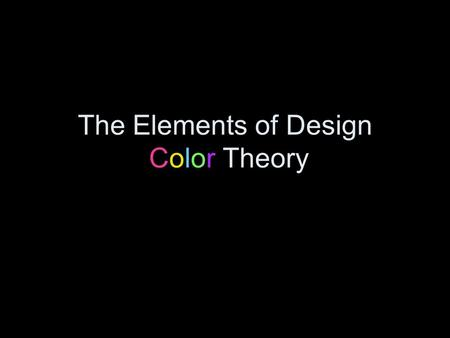 The Elements of Design Color Theory. elements of design the building blocks used to create a work of art. - Color - Line - Shape - Direction - Size -