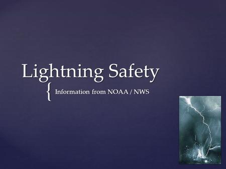 { Lightning Safety Information from NOAA / NWS. NO PLACE outside is safe when thunderstorms are in the area!!  If you hear thunder, lightning is close.