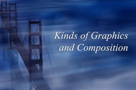 Kinds of Graphics and Composition Vector Graphics Vs Bitmapped Graphics.