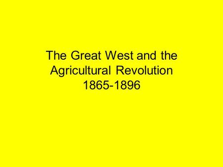 The Great West and the Agricultural Revolution 1865-1896.