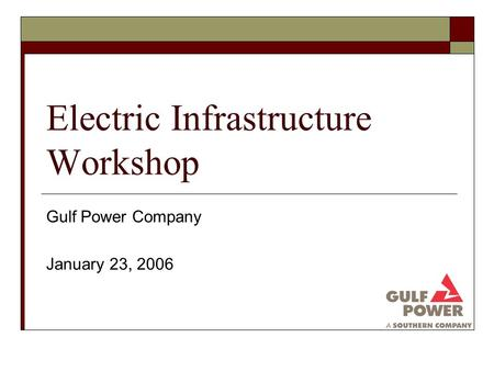 Electric Infrastructure Workshop Gulf Power Company January 23, 2006.