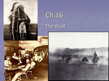 "Ch.16 The West. Western Migration After Civil War—big migration from East After Civil War—big migration from East Horace Greeley— ""Go West Young Man."""