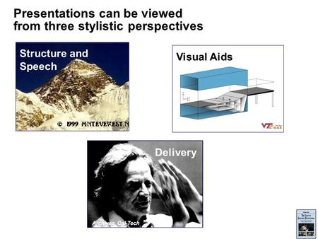 Presentations can be viewed from three stylistic perspectives Structure and Speech Delivery Archives, Cal-Tech Visual Aids.