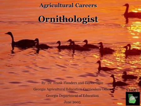 Agricultural Careers Ornithologist By: Dr. Frank Flanders and Taylor Ginn Georgia Agricultural Education Curriculum Office Georgia Department of Education.